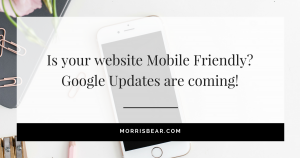 Is your website Mobile Friendly? Google Updates are coming!