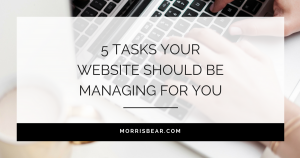 5 tasks your website should be managing for you